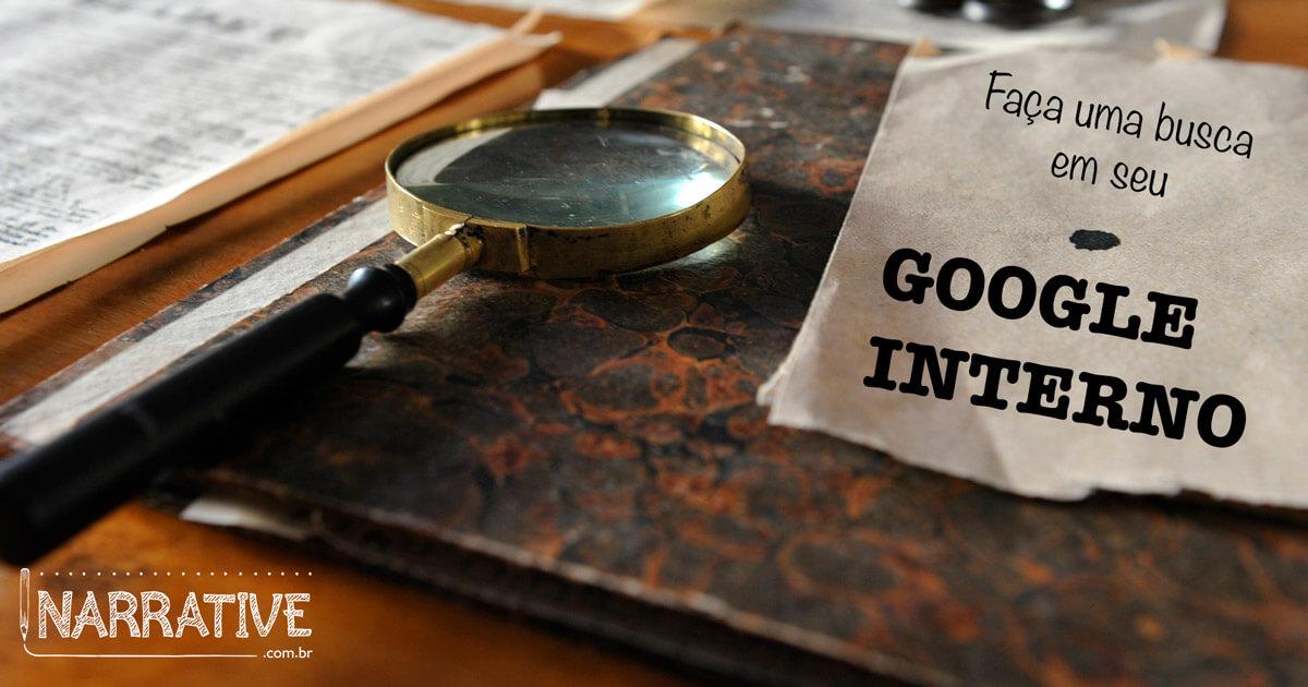Como contar a minha história? Comece com a busca em seu Google Interno!